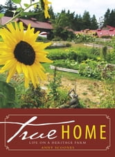 True Home: Life on a Heritage Farm ebook by Anny Scoones