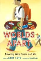 Worlds Apart: Fernie and Me ebook by Gary Soto, Greg Clarke