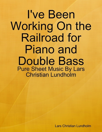 I've Been Working On the Railroad for Piano and Double Bass - Pure Sheet Music By Lars Christian Lundholm ebook by Lars Christian Lundholm