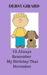 I'll Always Remember My Birthday That November ebook by Debsy Girard