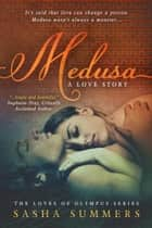 Medusa, A Love Story ebook by Sasha Summers