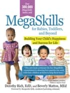 MegaSkills© for Babies, Toddlers, and Beyond: Building Your Child's Happiness and Success for Life ebook by Dorothy Rich,Beverly Mattox
