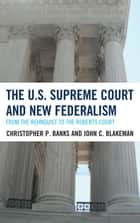 The U.S. Supreme Court and New Federalism ebook by Christopher P. Banks,John C. Blakeman