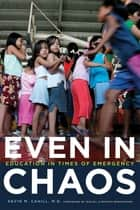 Even in Chaos: Education in Times of Emergency ebook by Kevin M. Cahill,H. E. Miguel D'Escoto Brockmann
