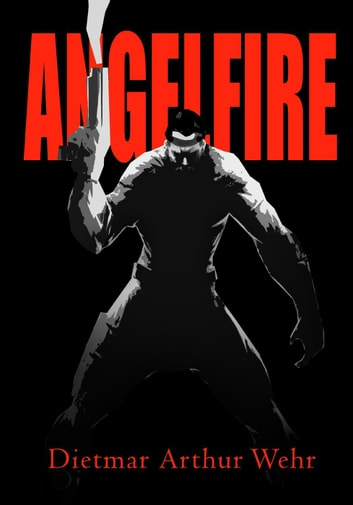 Anglefire - Tales of the High Avenging Angel, #2 ebook by Dietmar Arthur Wehr