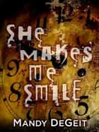 She Makes Me Smile ebook by Mandy DeGeit