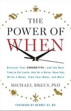 The Power of When - Discover Your Chronotype--and the Best Time to Eat Lunch, Ask for a Raise, Have Sex, Write a Novel, Take Your Meds, and More ebook by Michael Breus, , Mehmet C. Oz