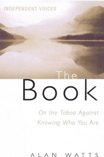 The Book - On the Taboo Against Knowing Who You Are ebook by Alan Watts