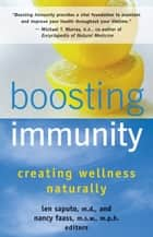 Boosting Immunity - Creating Wellness Naturally ebook by Len Saputo MD, Nancy Faas MSW, MPH