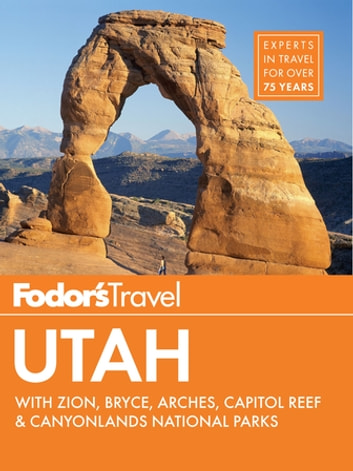 Fodor's Utah - with Zion, Bryce Canyon, Arches, Capitol Reef & Canyonlands National Parks ebook by Fodor's Travel Guides