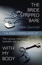 The Bride Stripped Bare Set: The Bride Stripped Bare / With My Body ebook by Nikki Gemmell