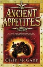 Ancient Appetites ebook by Oisin McGann