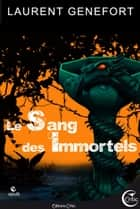 Le Sang des Immortels ebook by Laurent GENEFORT