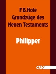 Grundzüge des Neuen Testaments - Philipper ebook by F. B. Hole