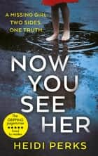 Now You See Her - The compulsive thriller you need to read ebook by Heidi Perks