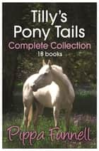 Tilly's Pony Tails Complete Collection eBook by Pippa Funnell