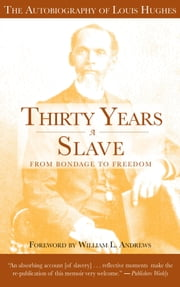 Thirty Years a Slave - From Bondage to Freedom ebook by Louis Hughes,William L. Andrews