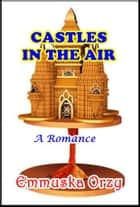 Castles in the Air ebook by Emmuska Orczy