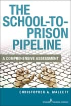The School-To-Prison Pipeline ebook by Christopher A. Mallett