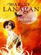 Yellowcake ebook by Margo Lanagan