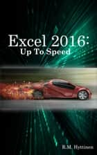 Excel 2016: Up To Speed ebook by R.M. Hyttinen