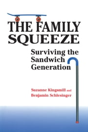 The Family Squeeze - Surviving the Sandwich Generation ebook by Suzanne Kingsmill, Benjamin  Schlesinger