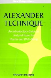 Alexander Technique - An Introductory Guide to Natural Poise for Health and Well-Being ebook by Richard Brennan