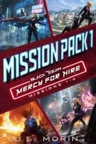 Mercy for Hire Mission Pack 1: Missions 1-4 - Black Ocean: Mercy for Hire ebook by J.S. Morin