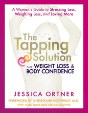 The Tapping Solution for Weight Loss & Body Confidence ebook by Jessica Ortner