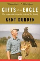 Gifts of an Eagle ebook by Kent Durden