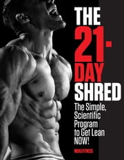 The 21-Day Shred - The Simple, Scientific Program to Get Lean Now! ebook by Mike Simone,the Editors of Men's Fitness