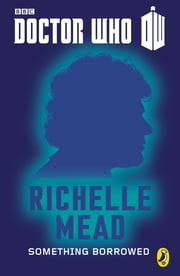 Doctor Who: Something Borrowed - Sixth Doctor: 50th Anniversary ebook by Richelle Mead