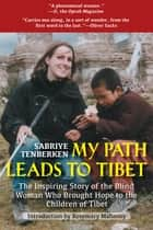 My Path Leads to Tibet - The Inspiring Story of the Blind Woman Who Brought Hope to the Children of Tibet ebook by Sabriye Tenberken, Rosemary Mahoney