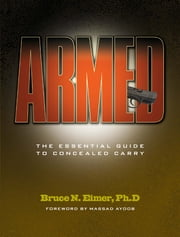 Armed - The Essential Guide to Concealed Carry ebook by Bruce N. Eimer Ph D.