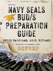 Navy SEALs BUD/S Preparation Guide - A Former SEAL Instructor's Guide to Getting You Through BUD/S ebook by Christopher Hagerman,Mike Ritland,Brandon Webb,SOFREP, Inc. d/b/a Force12 Media