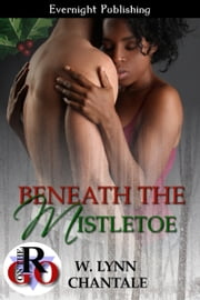 Beneath the Mistletoe ebook by W. Lynn Chantale