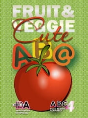 ABC: Cute Fruit and Veggie Alphabet - Spring Mother's Day Gift Idea ebook by DA TOP Children Books, Helen Murano, John Prost
