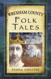 Wrexham County Folk Tales ebook by Fiona Collins