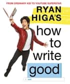 Ryan Higa's How to Write Good ebook by Ryan Higa