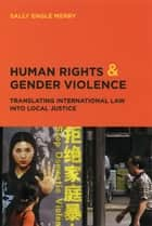 Human Rights and Gender Violence ebook by Sally Engle Merry