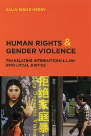 Human Rights and Gender Violence - Translating International Law into Local Justice ebook by Sally Engle Merry