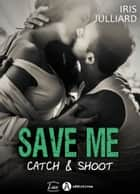 Save me - Catch and Shoot eBook by Iris Julliard