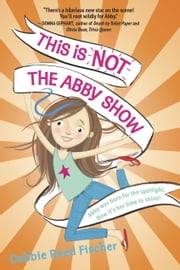 This Is Not the Abby Show ebook by Debbie Reed Fischer