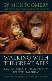 Walking with the Great Apes - Jane Goodall, Dian Fossey, Biruté Galdikas ebook by Sy Montgomery,Elizabeth Marshall Thomas