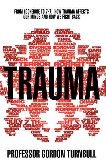 Trauma - From Lockerbie to 7/7: How trauma affects our minds and how we fight back ebook by Gordon Turnbull