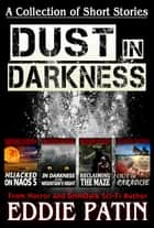 Dust in Darkness - A Collection of Short Stories from Horror and GrimDark Sci-fi Author ebook by Eddie Patin