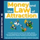 Money and The Law of Attraction - 7 Powerful Secrets to Attract the Health, Wealth, Love and Happiness of Your Dreams with Affirmations, Manifestations, Positive Thinking and Self Discipline audiobook by Timothy Willink