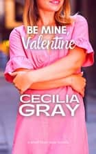 Be Mine, Valentine ebook by Cecilia Gray