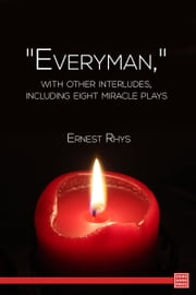 """Everyman,"" with other interludes, including eight miracle plays ebook by Ernest Rhys"