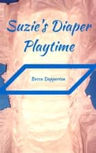 Suzie's Diaper Playtime ebook by Becca Dapperton